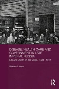 Ebook in inglese Disease, Health Care and Government in Late Imperial Russia Henze, Charlotte E.
