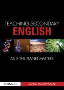 Foto Cover di Teaching Secondary English as if the Planet Matters, Ebook inglese di Sasha Matthewman, edito da