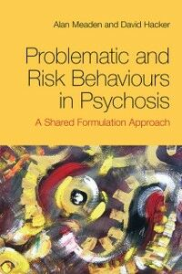Ebook in inglese Problematic and Risk Behaviours in Psychosis Hacker, David , Meaden, Alan