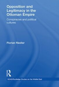 Ebook in inglese Opposition and Legitimacy in the Ottoman Empire Riedler, Florian
