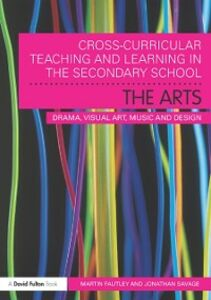 Ebook in inglese Cross-Curricular Teaching and Learning in the Secondary School... The Arts Fautley, Martin , Savage, Jonathan