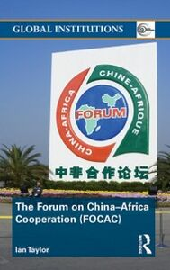 Ebook in inglese Forum on China- Africa Cooperation (FOCAC) Taylor, Ian