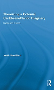 Ebook in inglese Theorizing a Colonial Caribbean-Atlantic Imaginary Sandiford, Keith