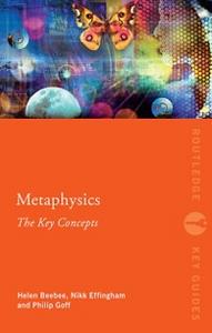 Ebook in inglese Metaphysics: The Key Concepts Beebee, Helen , Effingham, Nikk , Goff, Philip