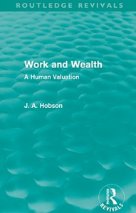 Ebook in inglese Work and Wealth (Routledge Revivals) Hobson, J. A.