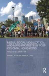 Ebook in inglese Media, Social Mobilisation and Mass Protests in Post-colonial Hong Kong Chan, Joseph M. , Lee, Francis L. F.