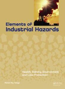 Foto Cover di Elements of Industrial Hazards, Ebook inglese di Ratan Raj Tatiya, edito da CRC Press