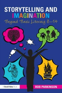 Ebook in inglese Storytelling and Imagination: Beyond Basic Literacy 8-14 Parkinson, Rob