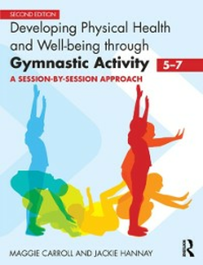 Ebook in inglese Developing Physical Health and Well-being through Gymnastic Activity (5-7) Carroll, Maggie , Hannay, Jackie