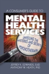 Ebook in inglese Consumer's Guide to Mental Health Services Edwards, Jeffrey K. , Heath, Anthony W.