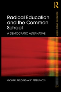 Ebook in inglese Radical Education and the Common School Fielding, Michael , Moss, Peter