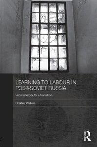 Foto Cover di Learning to Labour in Post-Soviet Russia, Ebook inglese di Charles Walker, edito da