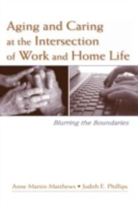 Ebook in inglese Aging and Caring at the Intersection of Work and Home Life -, -