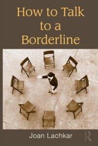 Foto Cover di How to Talk to a Borderline, Ebook inglese di Joan Lachkar, edito da