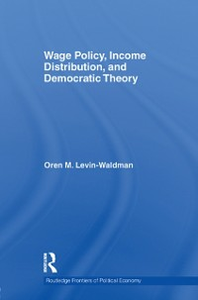Ebook in inglese Wage Policy, Income Distribution, and Democratic Theory Levin-Waldman, Oren M