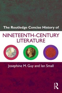 Ebook in inglese Routledge Concise History of Nineteenth-Century Literature Guy, Josephine , Small, Ian