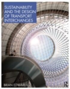 Foto Cover di Sustainability and the Design of Transport Interchanges, Ebook inglese di Brian Edwards, edito da