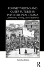 Ebook in inglese Feminist Visions and Queer Futures in Postcolonial Drama Batra, Kanika