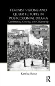 Foto Cover di Feminist Visions and Queer Futures in Postcolonial Drama, Ebook inglese di Kanika Batra, edito da