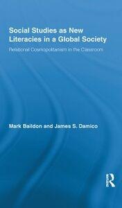 Ebook in inglese Social Studies as New Literacies in a Global Society Baildon, Mark , Damico, James S.