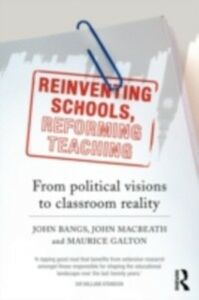 Ebook in inglese Reinventing Schools, Reforming Teaching Bangs, John , Galton, Maurice , MacBeath, John