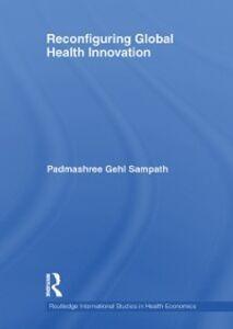 Ebook in inglese Reconfiguring Global Health Innovation Sampath, Padmashree Gehl