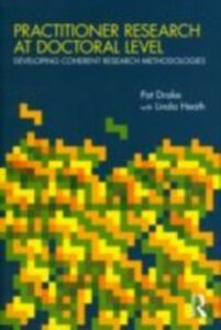 Ebook in inglese Practitioner Research at Doctoral Level Drake, Pat , Heath, Linda