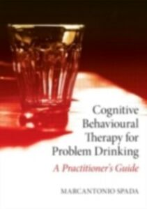 Ebook in inglese Cognitive Behavioural Therapy for Problem Drinking Spada, Marcantonio