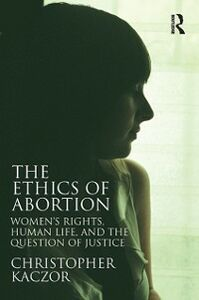 Ebook in inglese Ethics of Abortion Kaczor, Christopher