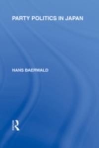 Ebook in inglese Party Politics in Japan Baerwald, Hans  H