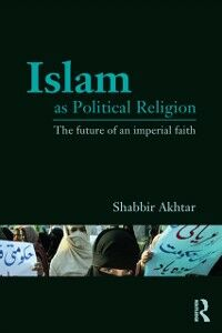 Ebook in inglese Islam as Political Religion Akhtar, Shabbir