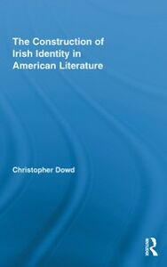 Ebook in inglese Construction of Irish Identity in American Literature Dowd, Christopher