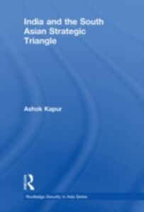 Ebook in inglese India and the South Asian Strategic Triangle Kapur, Ashok