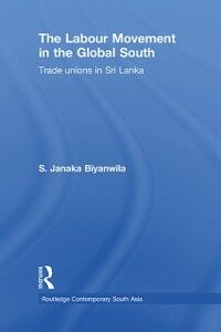 Foto Cover di Labour Movement in the Global South, Ebook inglese di S. Janaka Biyanwila, edito da
