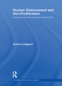 Foto Cover di Nuclear Disarmament and Non-Proliferation, Ebook inglese di Sverre Lodgaard, edito da