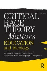 Ebook in inglese Critical Race Theory Matters Bridgeman, Jacquelyn L. , Rios, Francisco , Russell, Christopher , Zamudio, Margaret