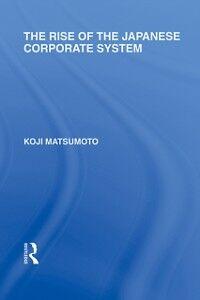 Foto Cover di Rise of the Japanese Corporate System, Ebook inglese di Koji Matsumoto, edito da