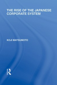 Ebook in inglese Rise of the Japanese Corporate System Matsumoto, Koji