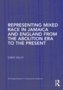 Foto Cover di Representing Mixed Race in Jamaica and England from the Abolition Era to the Present, Ebook inglese di S. Salih, edito da