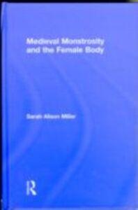 Ebook in inglese Medieval Monstrosity and the Female Body Miller, Sarah Alison