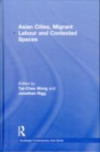 Ebook in inglese Asian Cities, Migrant Labor and Contested Spaces -, -