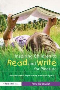 Foto Cover di Inspiring Children to Read and Write for Pleasure, Ebook inglese di Fred Sedgwick, edito da