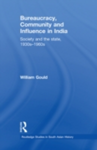 Ebook in inglese Bureaucracy, Community and Influence in India Gould, William