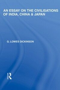 Foto Cover di Essay on the Civilisations of India, China and Japan, Ebook inglese di G Lowes Dickinson, edito da