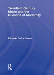 Ebook in inglese Twentieth Century Music and the Question of Modernity Fuente, Eduardo De La