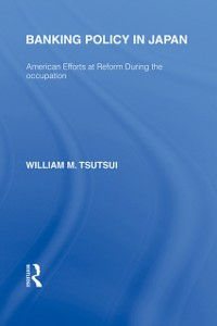 Ebook in inglese Banking Policy in Japan Tsutsui, William M