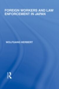 Ebook in inglese Foreign Workers and Law Enforcement in Japan Herbert, Wolfgang