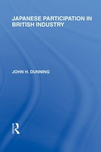 Ebook in inglese Japanese Participation in British Industry Dunning, John