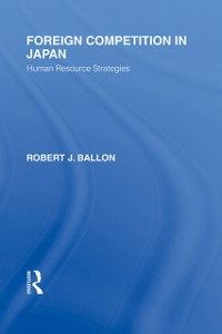 Ebook in inglese Foreign Competition in Japan Ballon, Robert  J