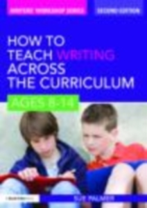 Ebook in inglese How to Teach Writing Across the Curriculum: Ages 8-14 Palmer, Sue